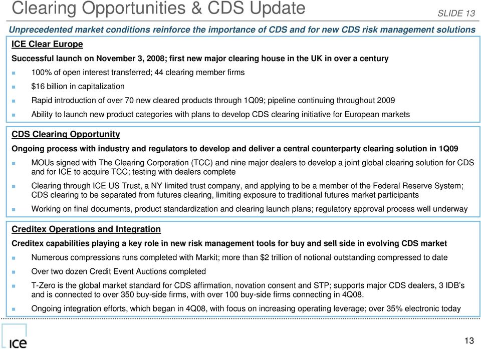 products through 1Q09; pipeline continuing throughout 2009 Ability to launch new product categories with plans to develop CDS clearing initiative for European markets CDS Clearing Opportunity Ongoing