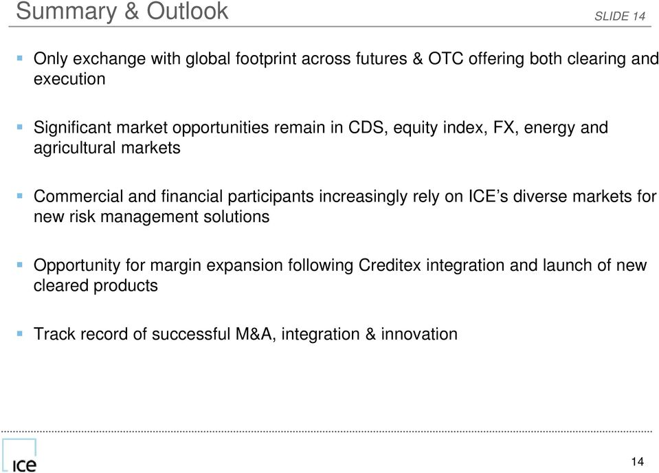 participants increasingly rely on ICE s diverse markets for new risk management solutions Opportunity for margin expansion