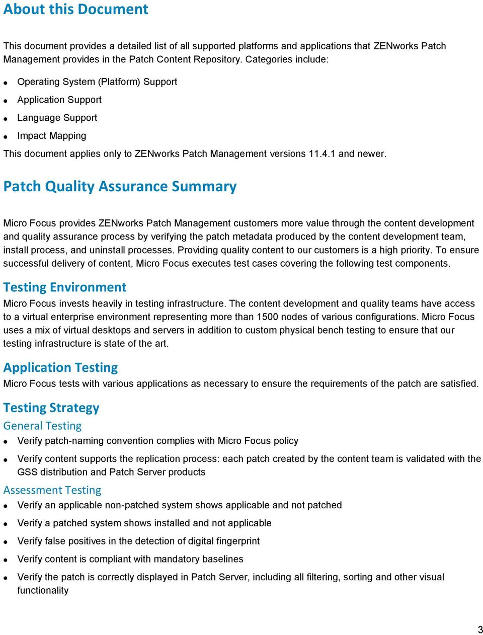 Patch Quality Assurance Summary Micro Focus provides ZENworks Patch Management customers more value through the content development and quality assurance process by verifying the patch metadata
