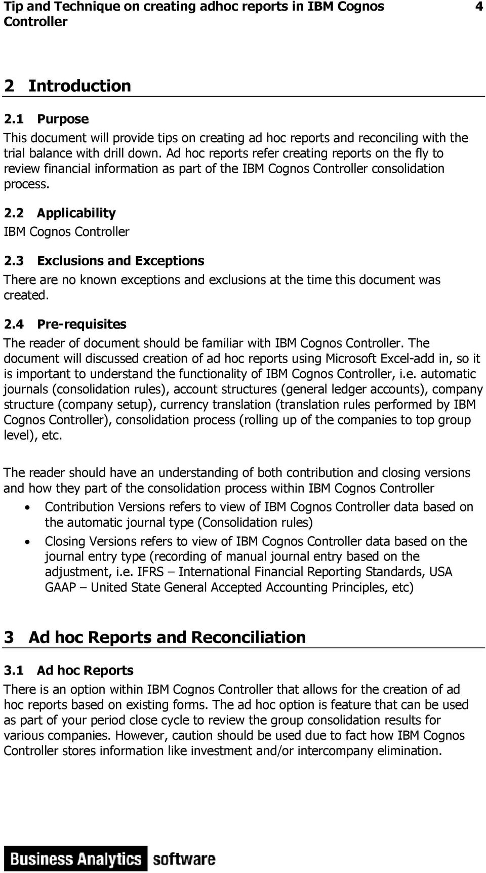 3 Exclusions and Exceptions There are no known exceptions and exclusions at the time this document was created. 2.4 Pre-requisites The reader of document should be familiar with IBM Cognos.