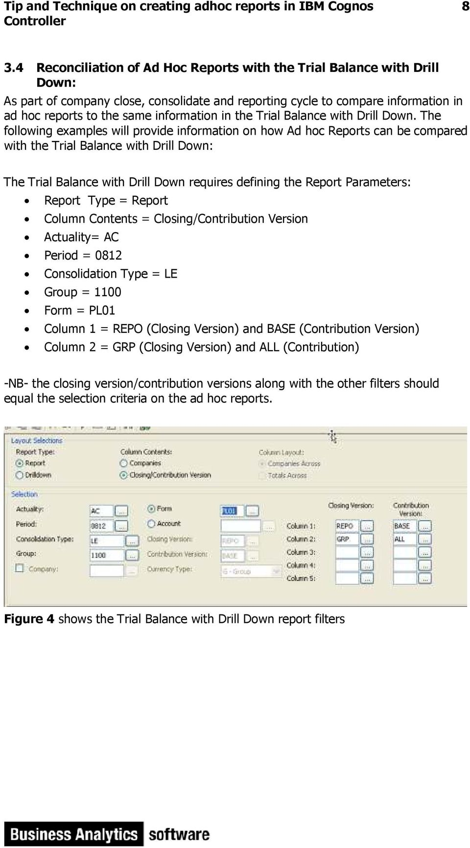 The following examples will provide information on how Ad hoc Reports can be compared with the Trial Balance with Drill Down: The Trial Balance with Drill Down requires defining the Report