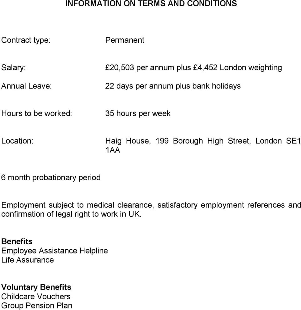 1AA 6 month probationary period mployment subject to medical clearance, satisfactory employment references and confirmation of