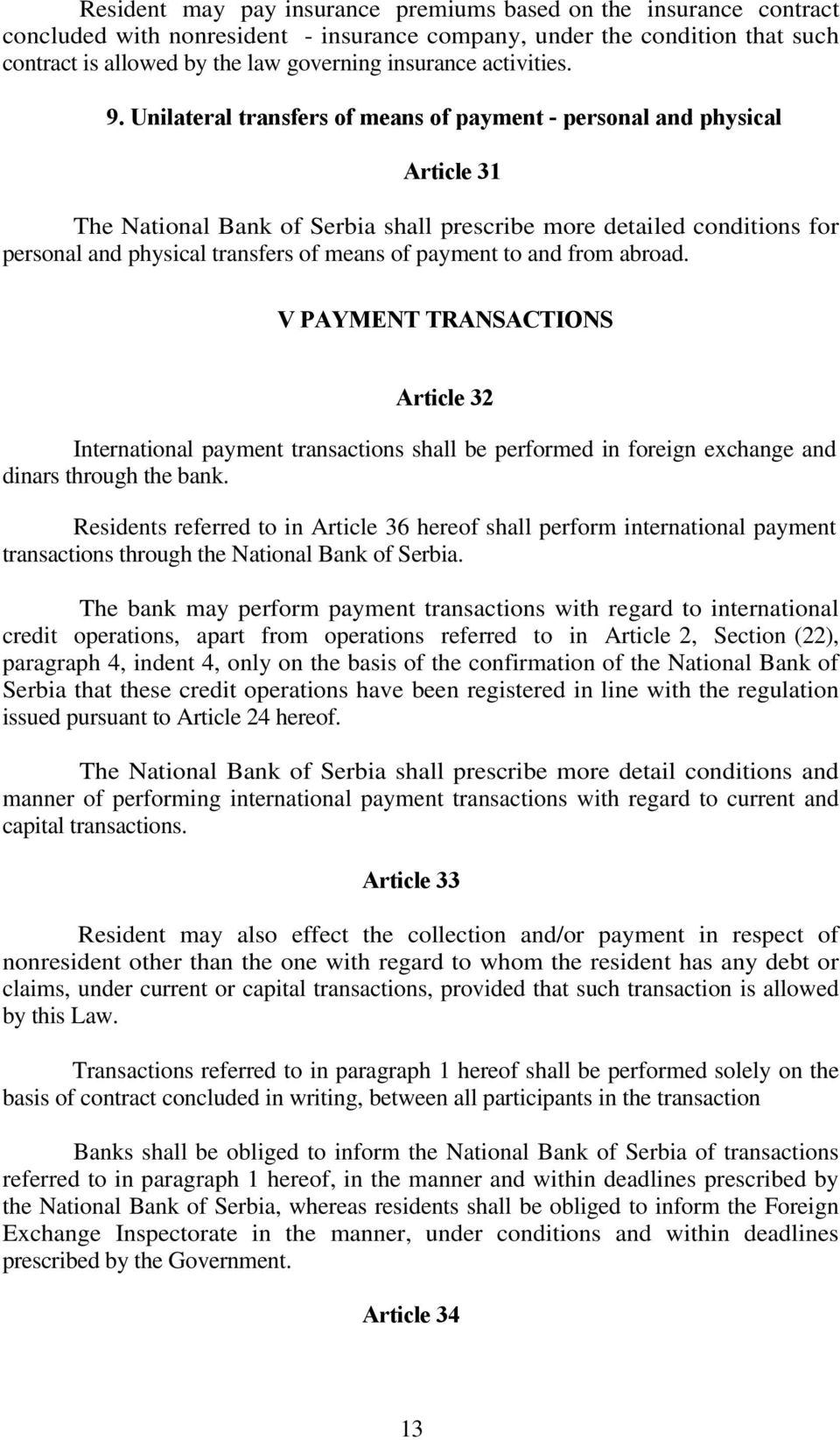 Unilateral transfers of means of payment - personal and physical Article 31 The National Bank of Serbia shall prescribe more detailed conditions for personal and physical transfers of means of
