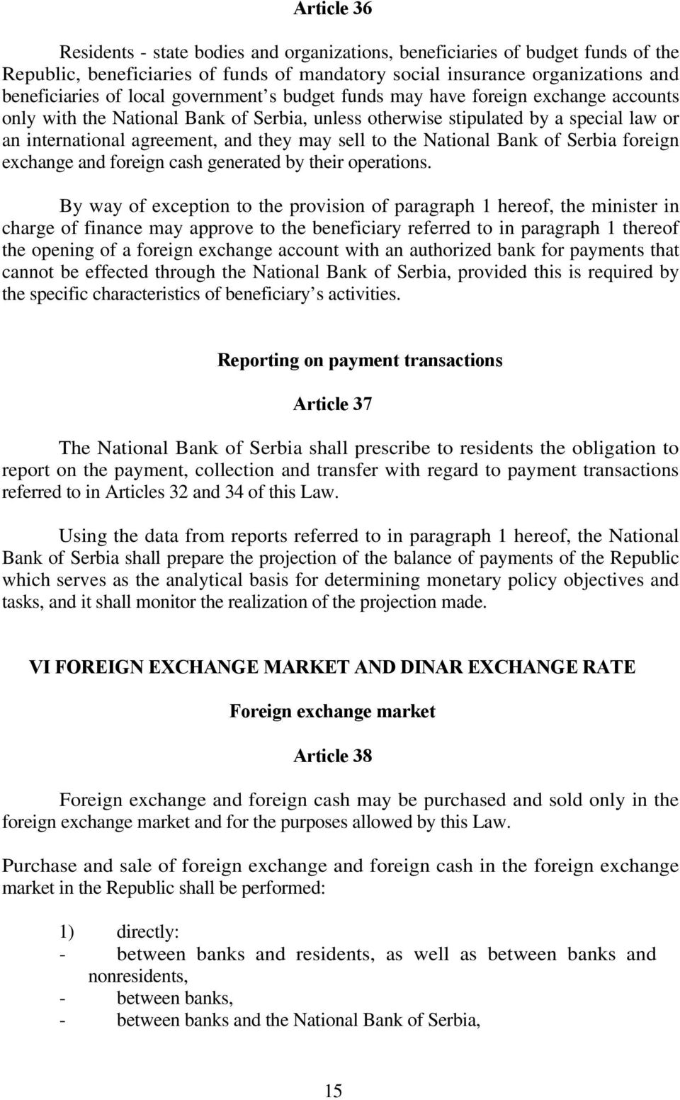 the National Bank of Serbia foreign exchange and foreign cash generated by their operations.