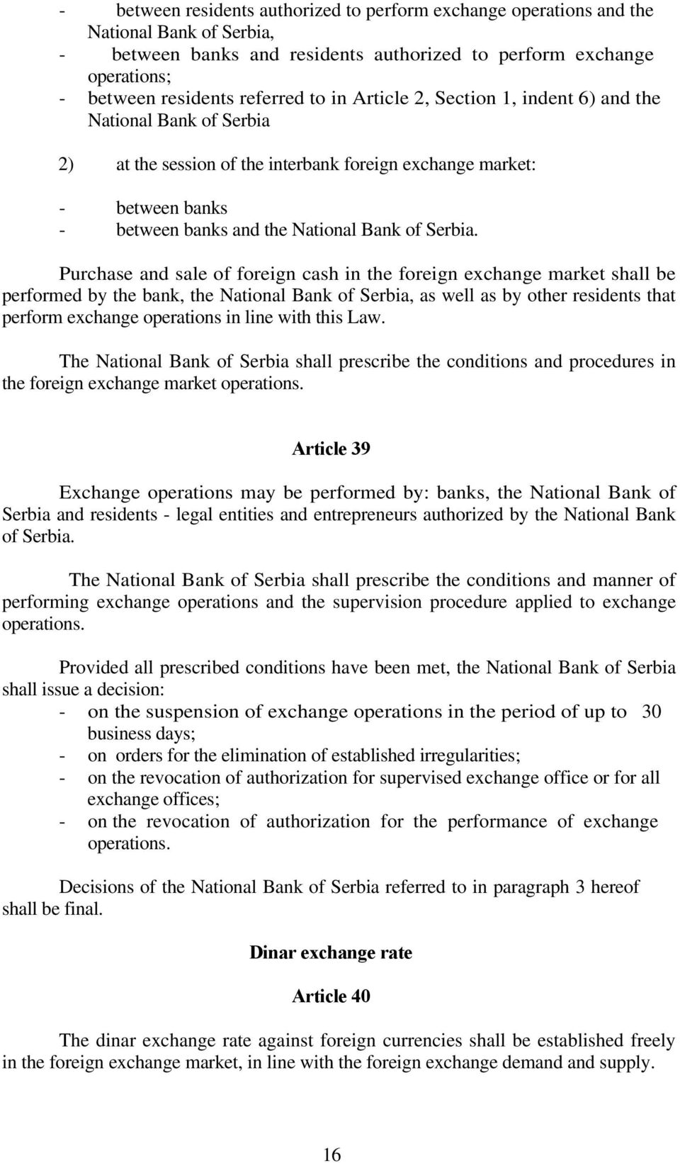 Purchase and sale of foreign cash in the foreign exchange market shall be performed by the bank, the National Bank of Serbia, as well as by other residents that perform exchange operations in line
