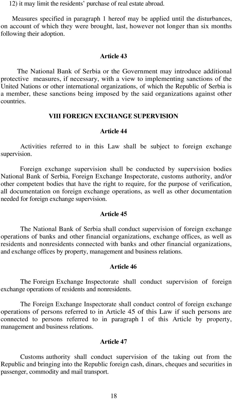 Article 43 The National Bank of Serbia or the Government may introduce additional protective measures, if necessary, with a view to implementing sanctions of the United Nations or other international