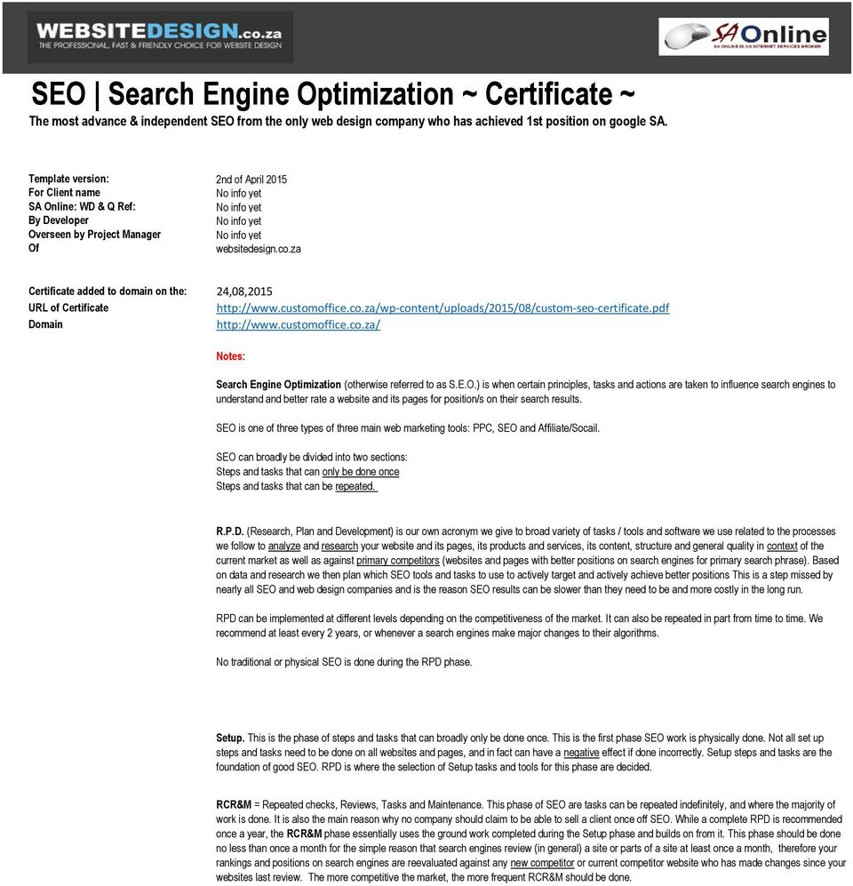 za Certificate added to domain on the: 24,08,2015 URL of Certificate http://www.customoffice.co.za/wp-content/uploads/2015/08/custom-seo-certificate.pdf Domain http://www.customoffice.co.za/ Notes: Search Engine Optimization (otherwise referred to as S.