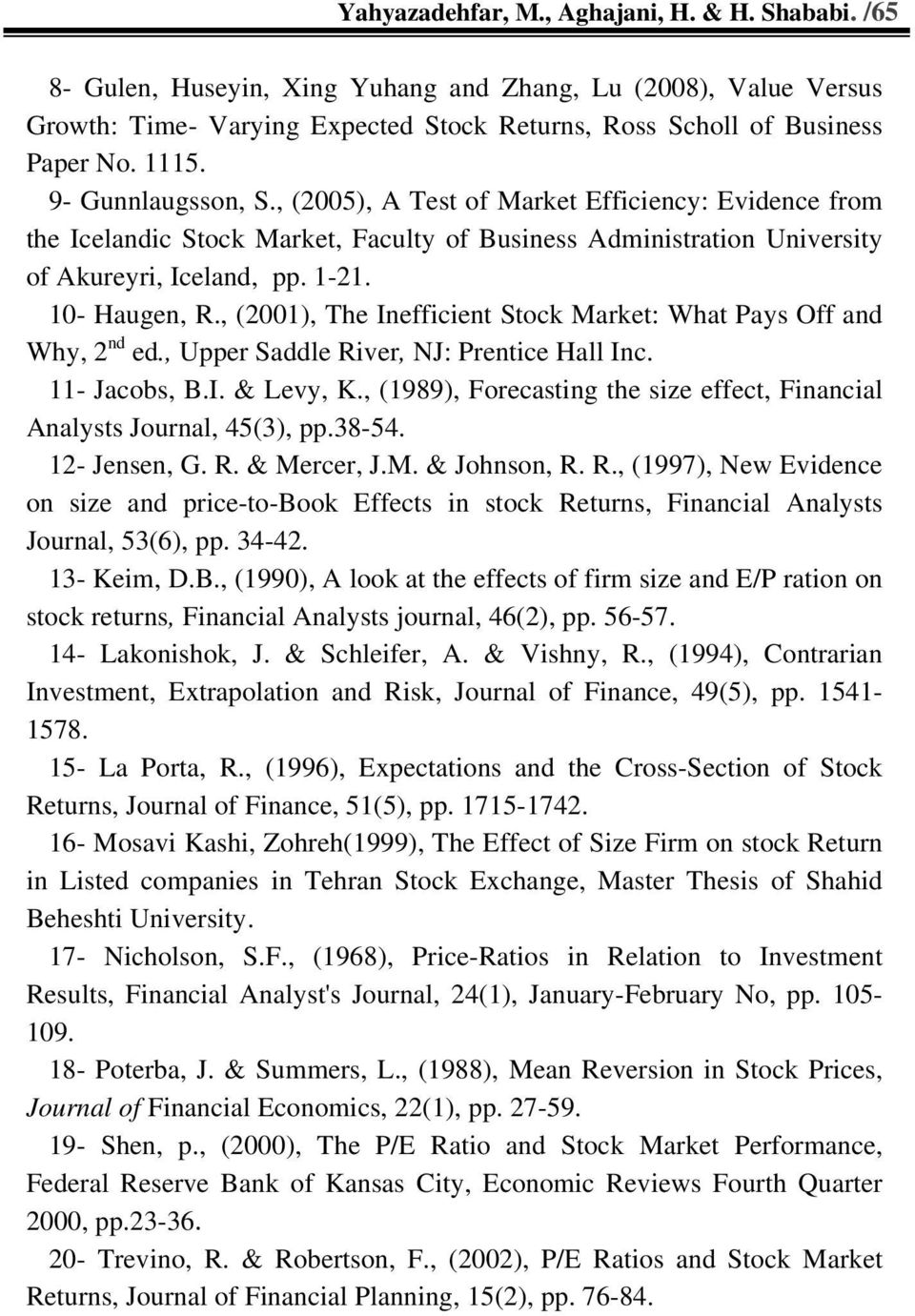 , (2001), The Inefficient Stock Market: What Pays Off and Why, 2 nd ed., Upper Saddle River, NJ: Prentice Hall Inc. 11- Jacobs, B.I. & Levy, K.