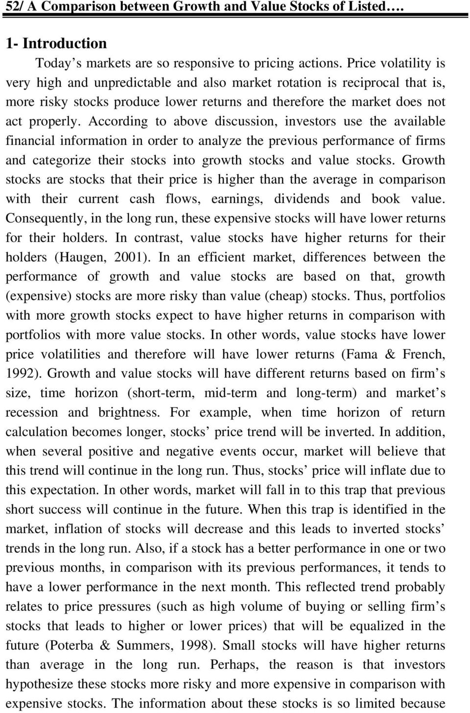 According to above discussion, investors use the available financial information in order to analyze the previous performance of firms and categorize their stocks into growth stocks and value stocks.
