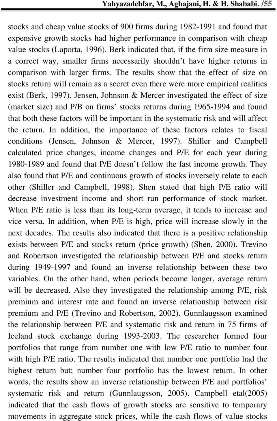 Berk indicated that, if the firm size measure in a correct way, smaller firms necessarily shouldn t have higher returns in comparison with larger firms.