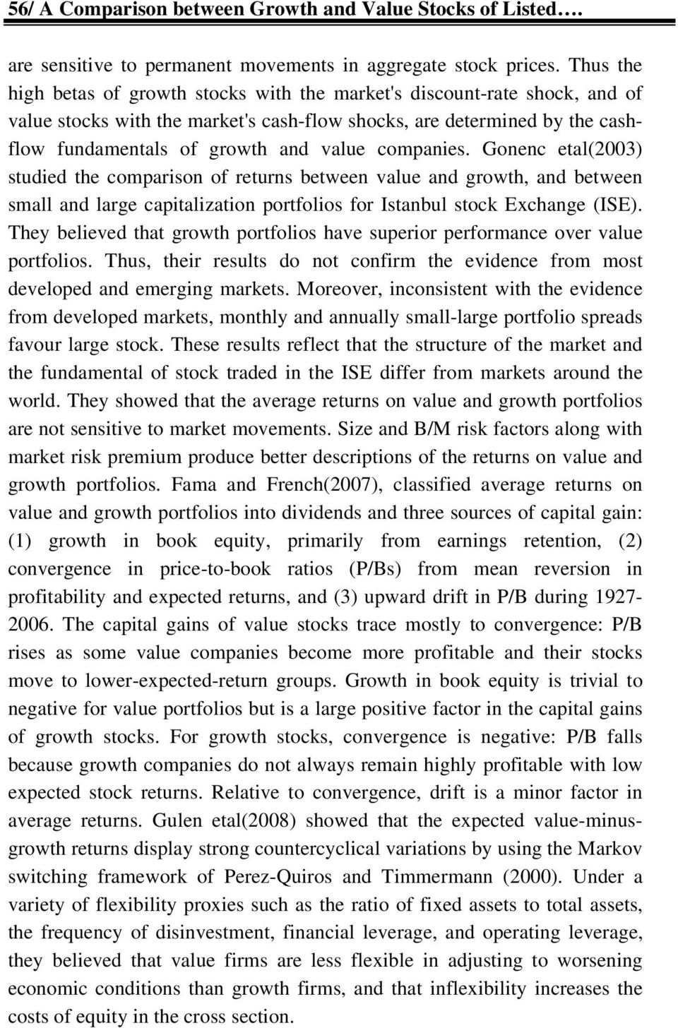 companies. Gonenc etal(2003) studied the comparison of returns between value and growth, and between small and large capitalization portfolios for Istanbul stock Exchange (ISE).