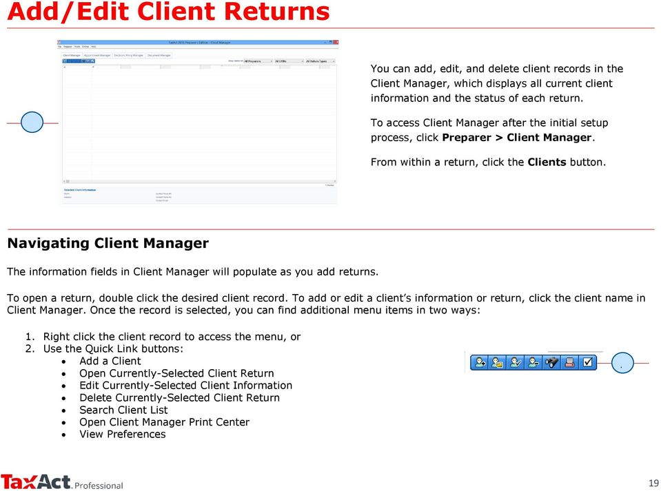 Navigating Client Manager The information fields in Client Manager will populate as you add returns. To open a return, double click the desired client record.