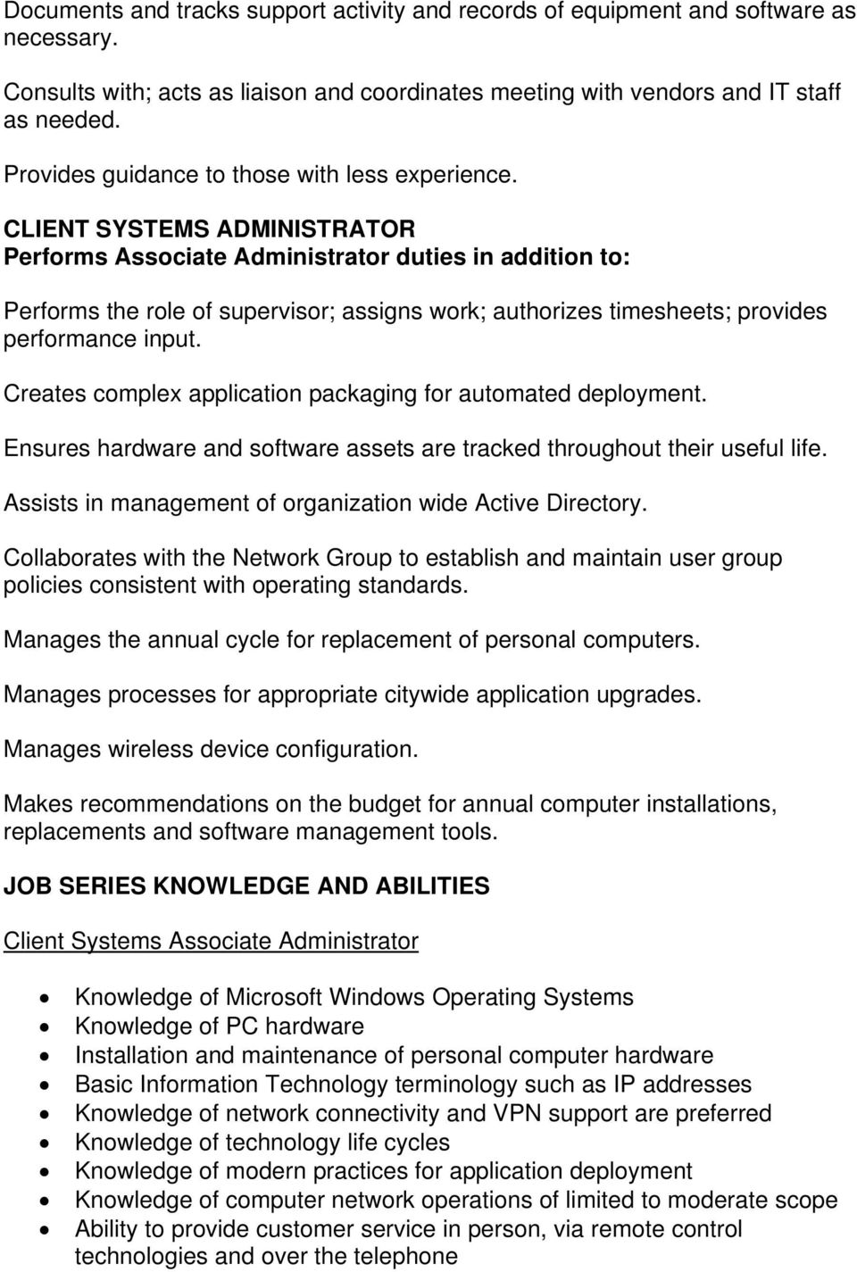 CLIENT SYSTEMS ADMINISTRATOR Performs Associate Administrator duties in addition to: Performs the role of supervisor; assigns work; authorizes timesheets; provides performance input.