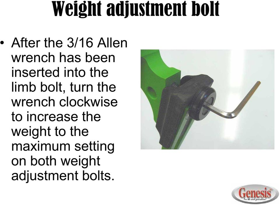 turn the wrench clockwise to increase the weight