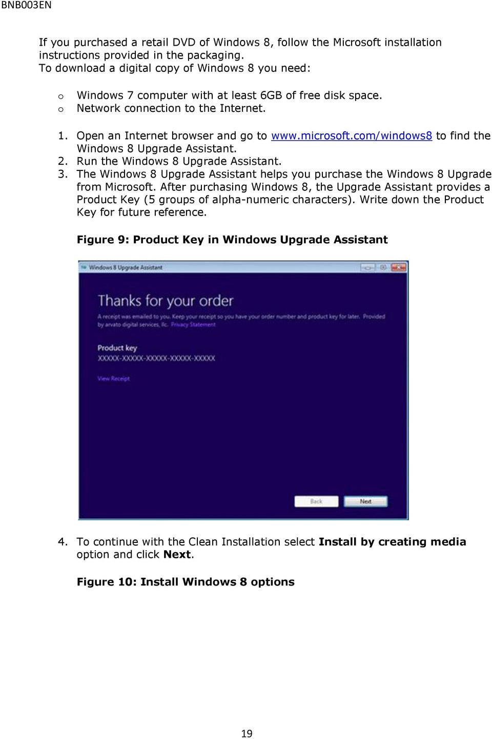 com/windows8 to find the Windows 8 Upgrade Assistant. 2. Run the Windows 8 Upgrade Assistant. 3. The Windows 8 Upgrade Assistant helps you purchase the Windows 8 Upgrade from Microsoft.