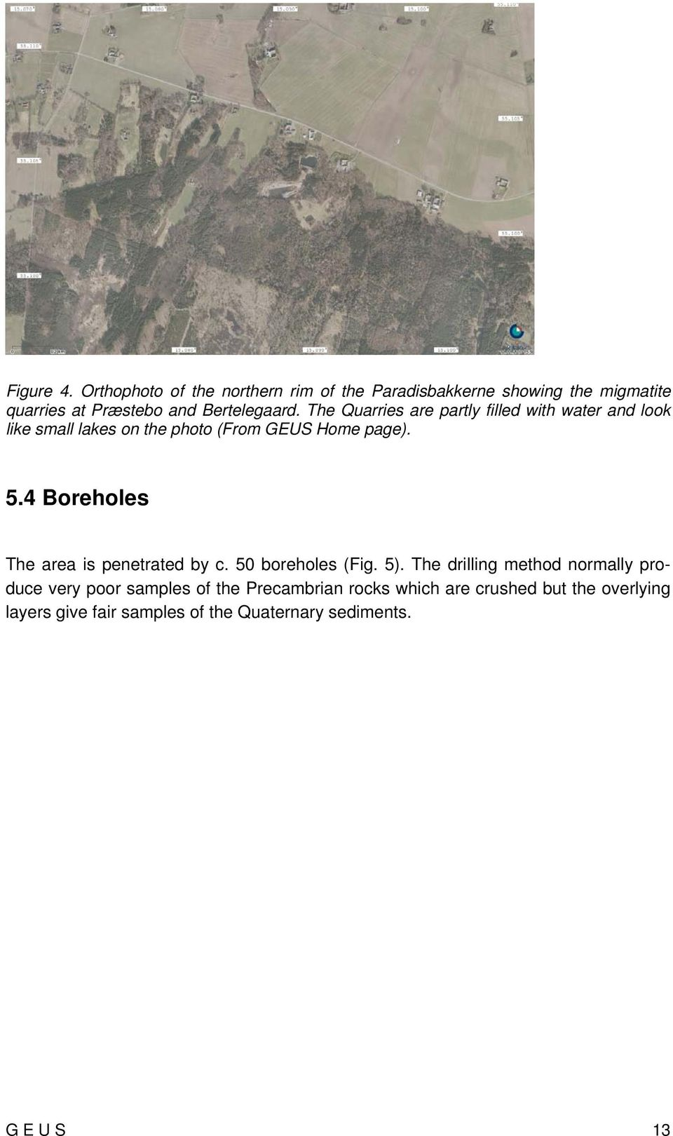 The Quarries are partly filled with water and look like small lakes on the photo (From GEUS Home page). 5.
