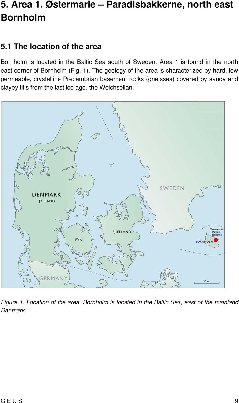 Area 1 is found in the north east corner of Bornholm (Fig. 1).