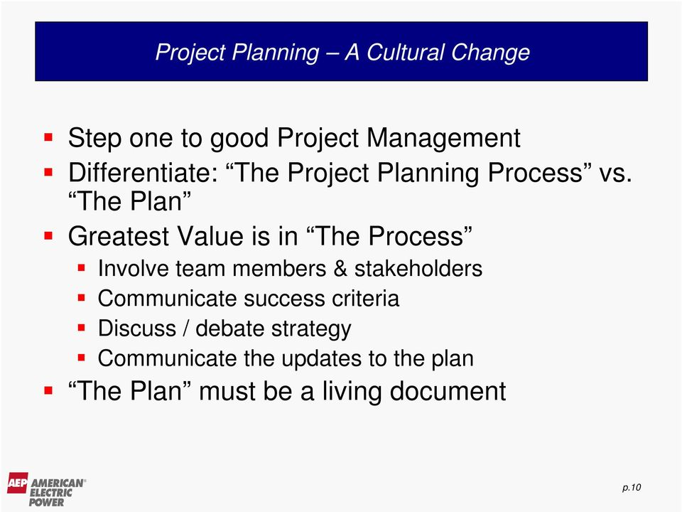 The Plan Greatest Value is in The Process Involve team members & stakeholders