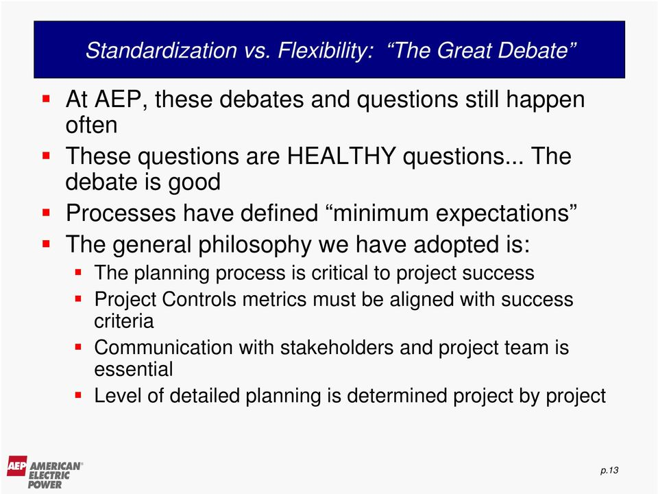.. The debate is good Processes have defined minimum expectations The general philosophy we have adopted is: The planning