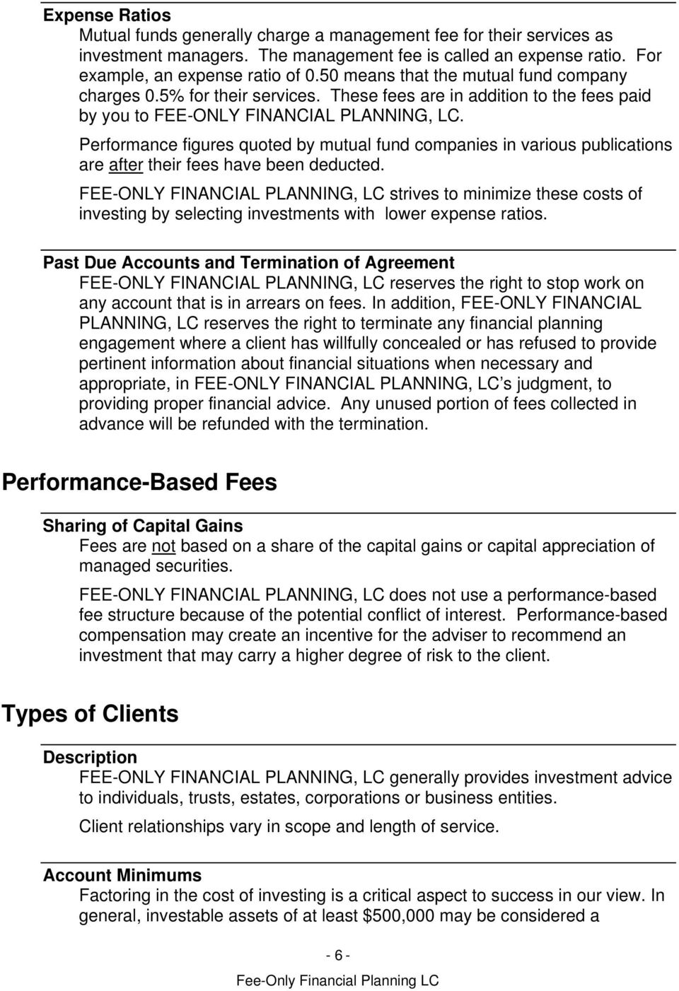 Performance figures quoted by mutual fund companies in various publications are after their fees have been deducted.
