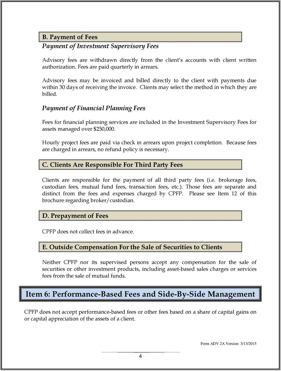 Payment of Financial Planning Fees Fees for financial planning services are included in the Investment Supervisory Fees for assets managed over $250,000.