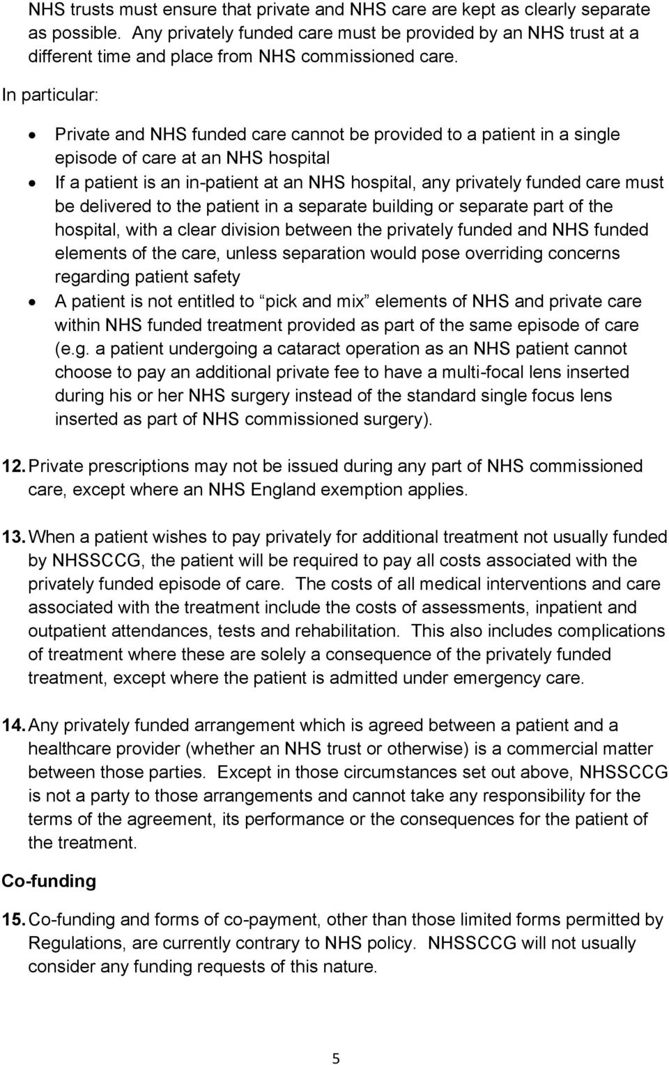 In particular: Private and NHS funded care cannot be provided to a patient in a single episode of care at an NHS hospital If a patient is an in-patient at an NHS hospital, any privately funded care