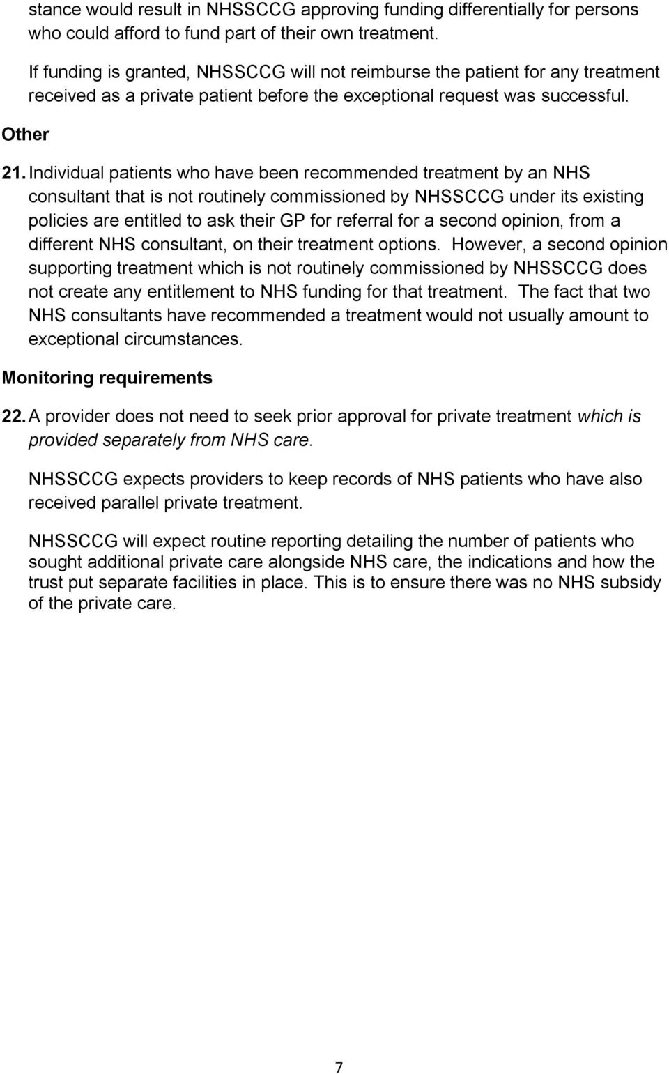 Individual patients who have been recommended treatment by an NHS consultant that is not routinely commissioned by NHSSCCG under its existing policies are entitled to ask their GP for referral for a