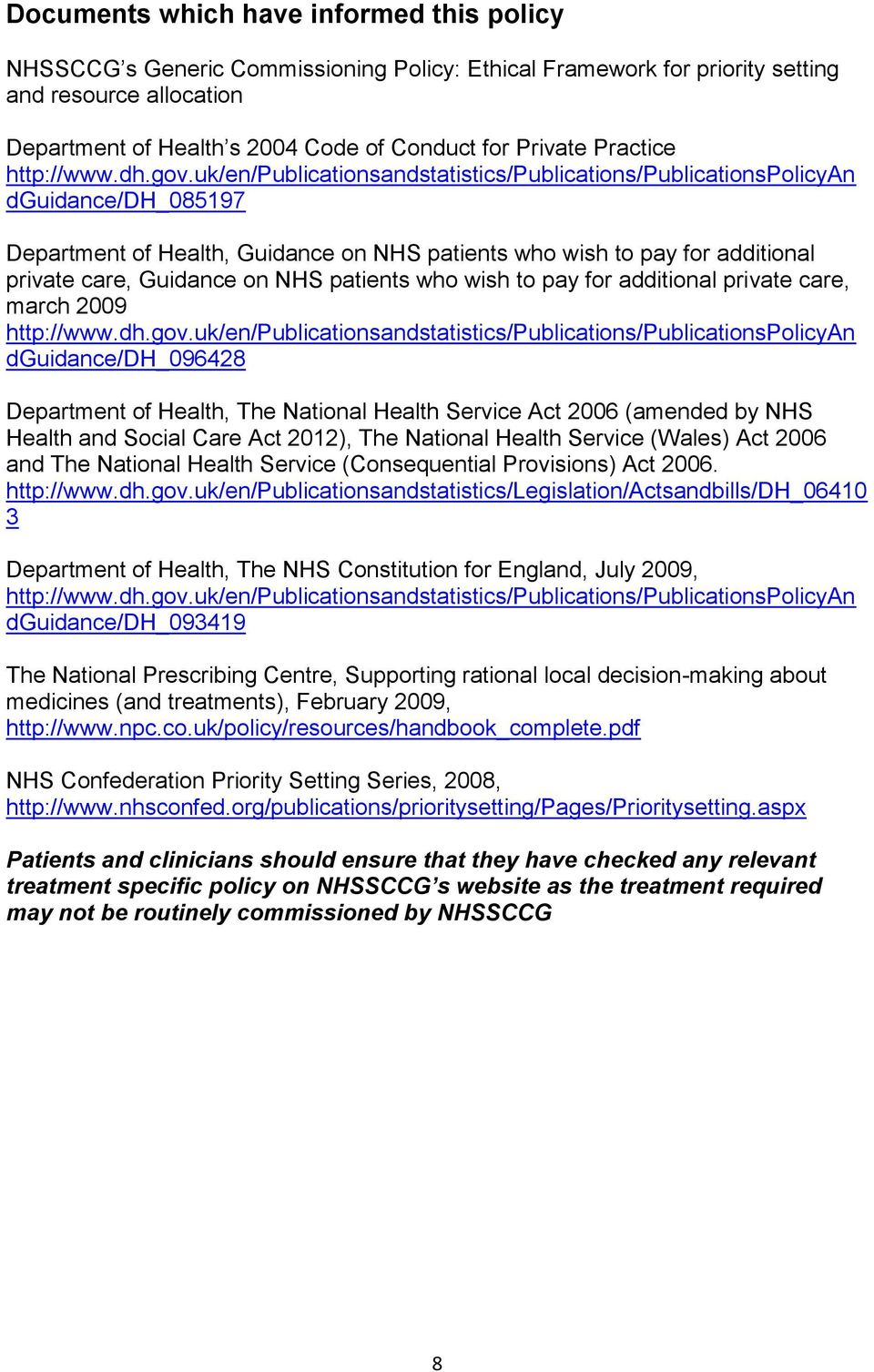 uk/en/publicationsandstatistics/publications/publicationspolicyan dguidance/dh_085197 Department of Health, Guidance on NHS patients who wish to pay for additional private care, Guidance on NHS