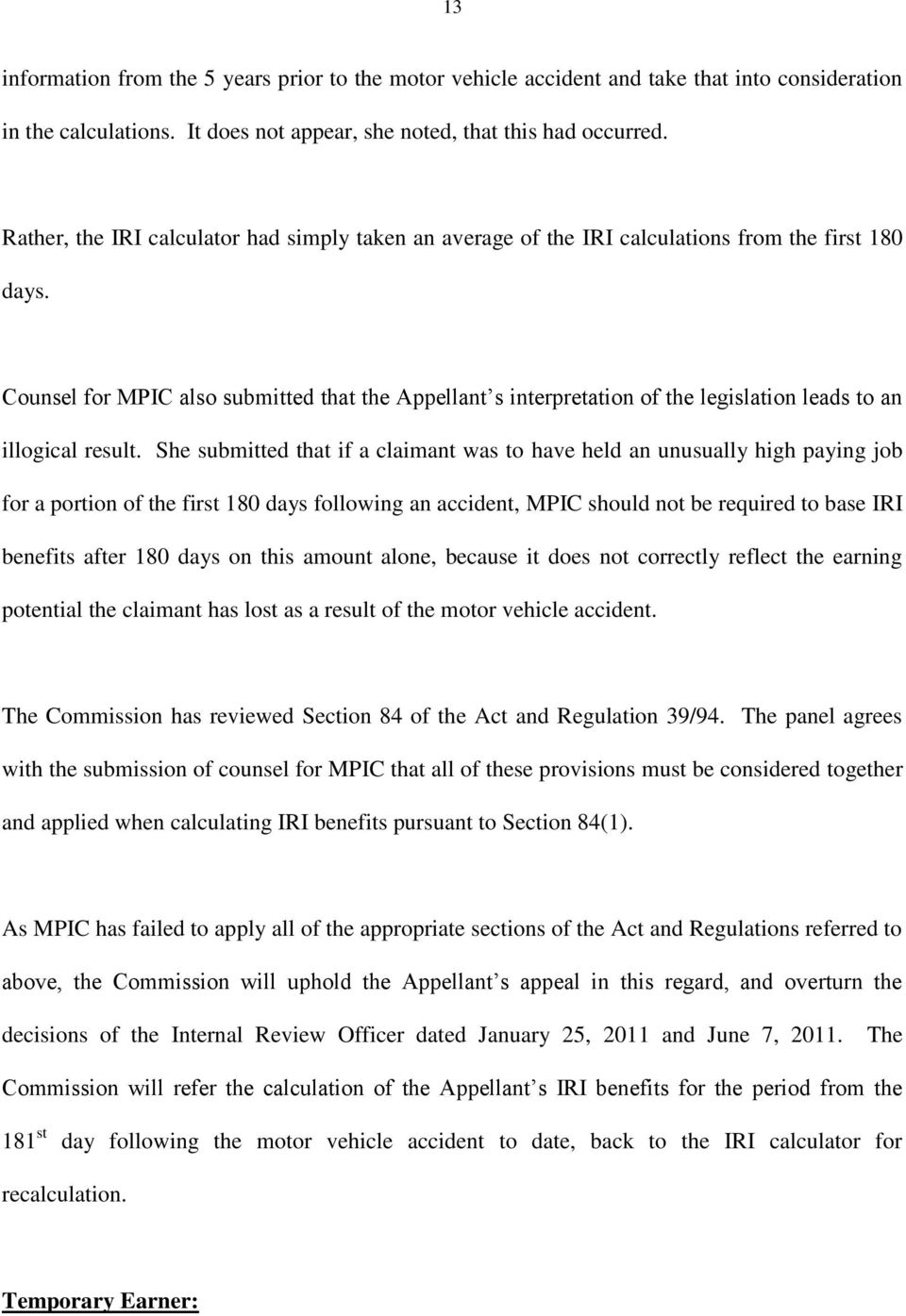 Counsel for MPIC also submitted that the Appellant s interpretation of the legislation leads to an illogical result.
