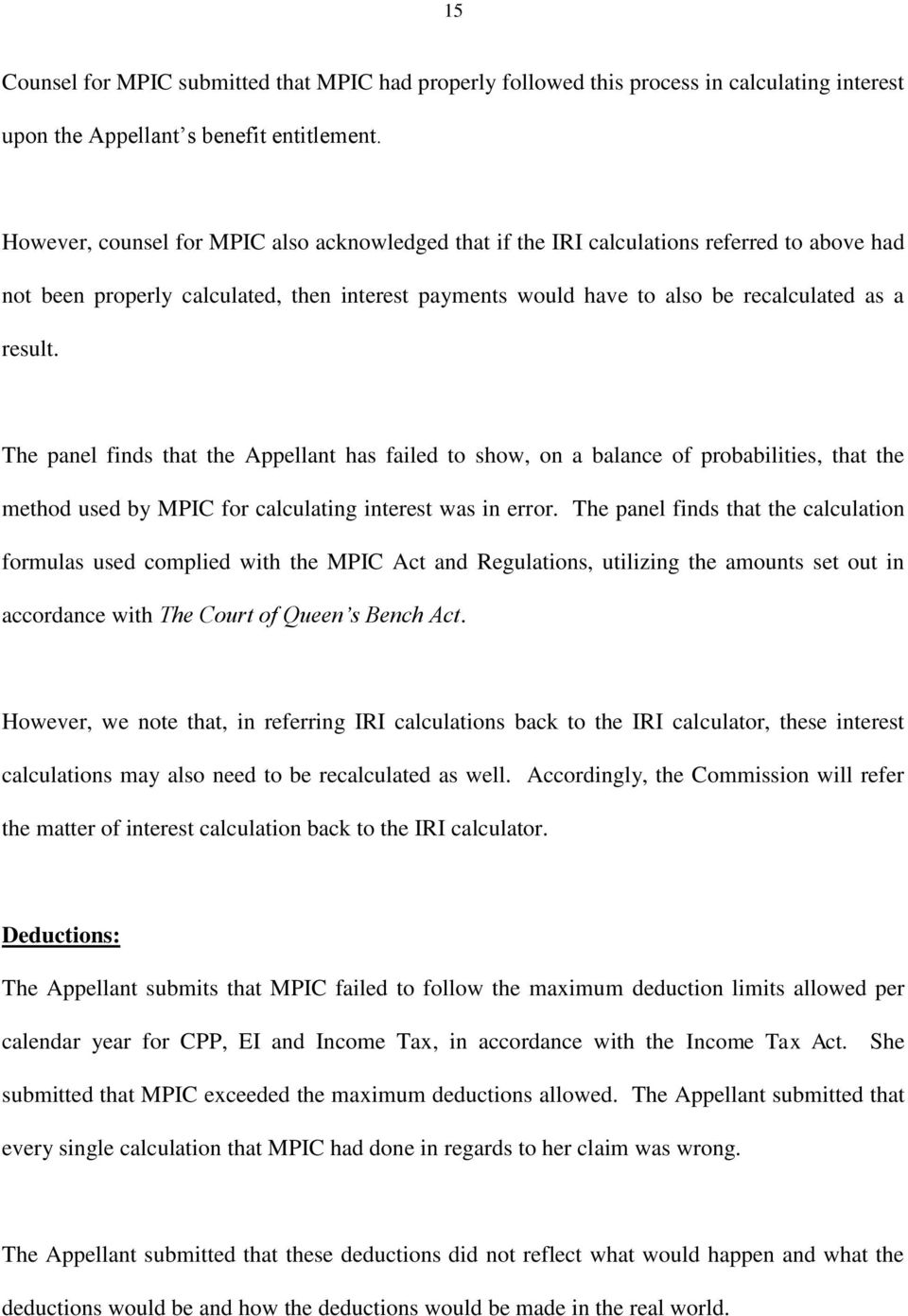 The panel finds that the Appellant has failed to show, on a balance of probabilities, that the method used by MPIC for calculating interest was in error.