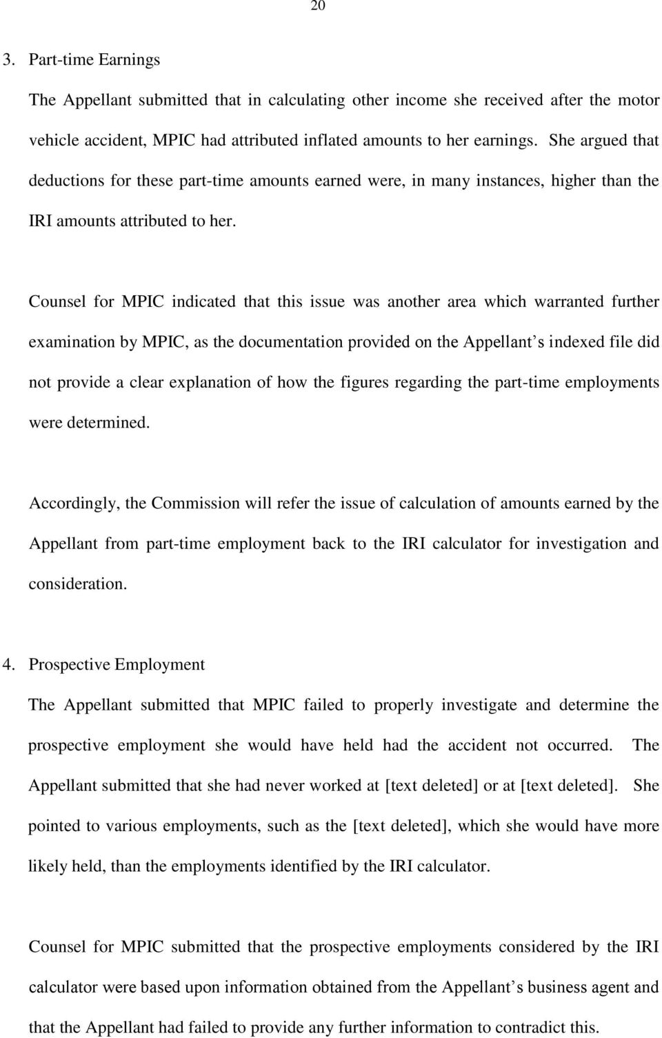 Counsel for MPIC indicated that this issue was another area which warranted further examination by MPIC, as the documentation provided on the Appellant s indexed file did not provide a clear
