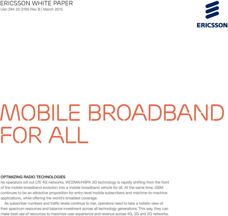 At the same time, GSM continues to be an attractive proposition for entry-level mobile subscribers and machine-to-machine applications, while offering the world s broadest coverage.