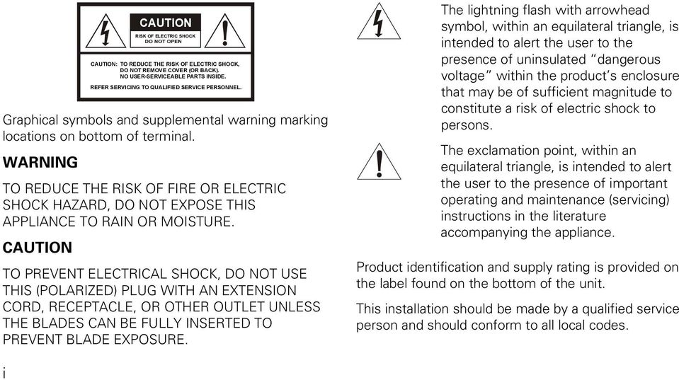 CAUTION TO PREVENT ELECTRICAL SHOCK, DO NOT USE THIS (POLARIZED) PLUG WITH AN EXTENSION CORD, RECEPTACLE, OR OTHER OUTLET UNLESS THE BLADES CAN BE FULLY INSERTED TO PREVENT BLADE EXPOSURE.