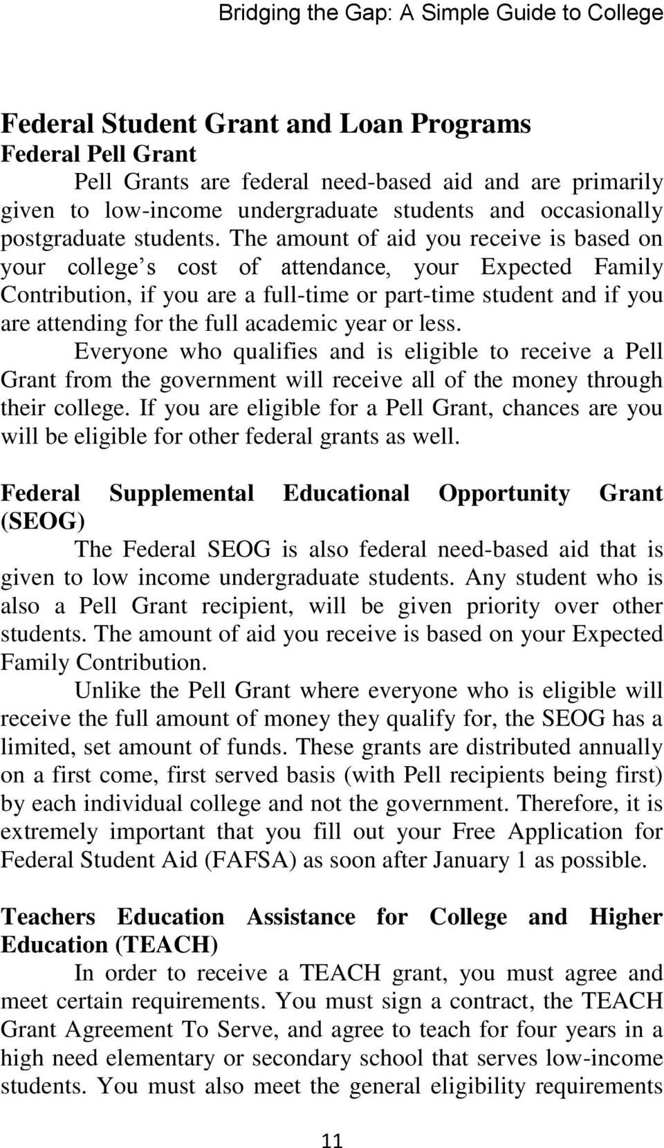 The amount of aid you receive is based on your college s cost of attendance, your Expected Family Contribution, if you are a full-time or part-time student and if you are attending for the full