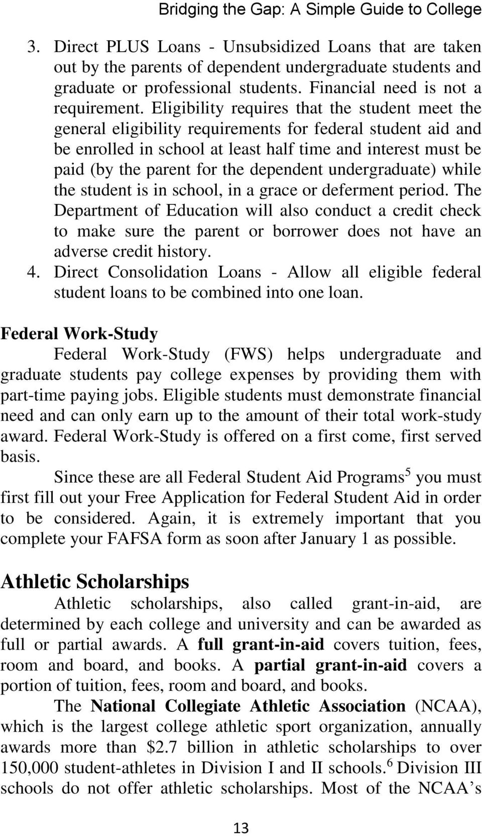 Eligibility requires that the student meet the general eligibility requirements for federal student aid and be enrolled in school at least half time and interest must be paid (by the parent for the