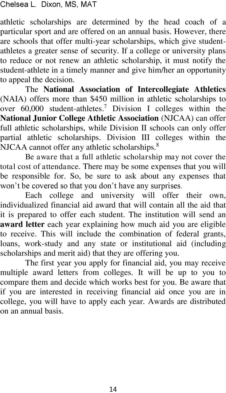 If a college or university plans to reduce or not renew an athletic scholarship, it must notify the student-athlete in a timely manner and give him/her an opportunity to appeal the decision.