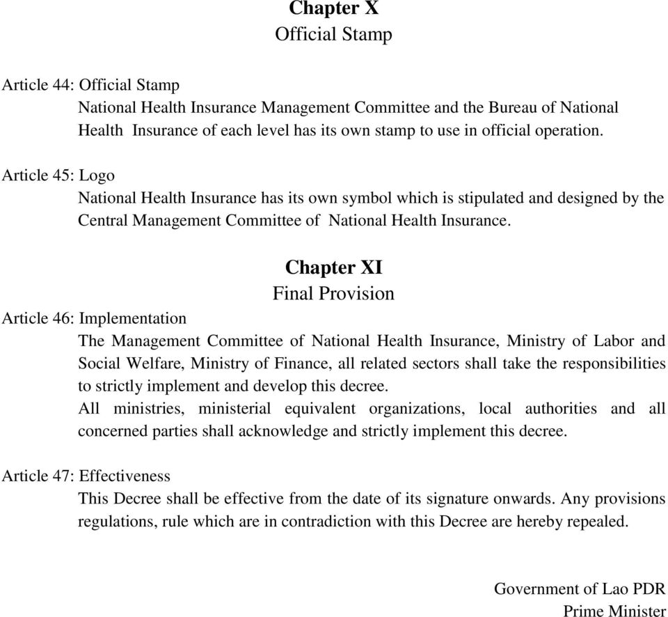 Chapter XI Final Provision Article 46: Implementation The Management Committee of National Health Insurance, Ministry of Labor and Social Welfare, Ministry of Finance, all related sectors shall take