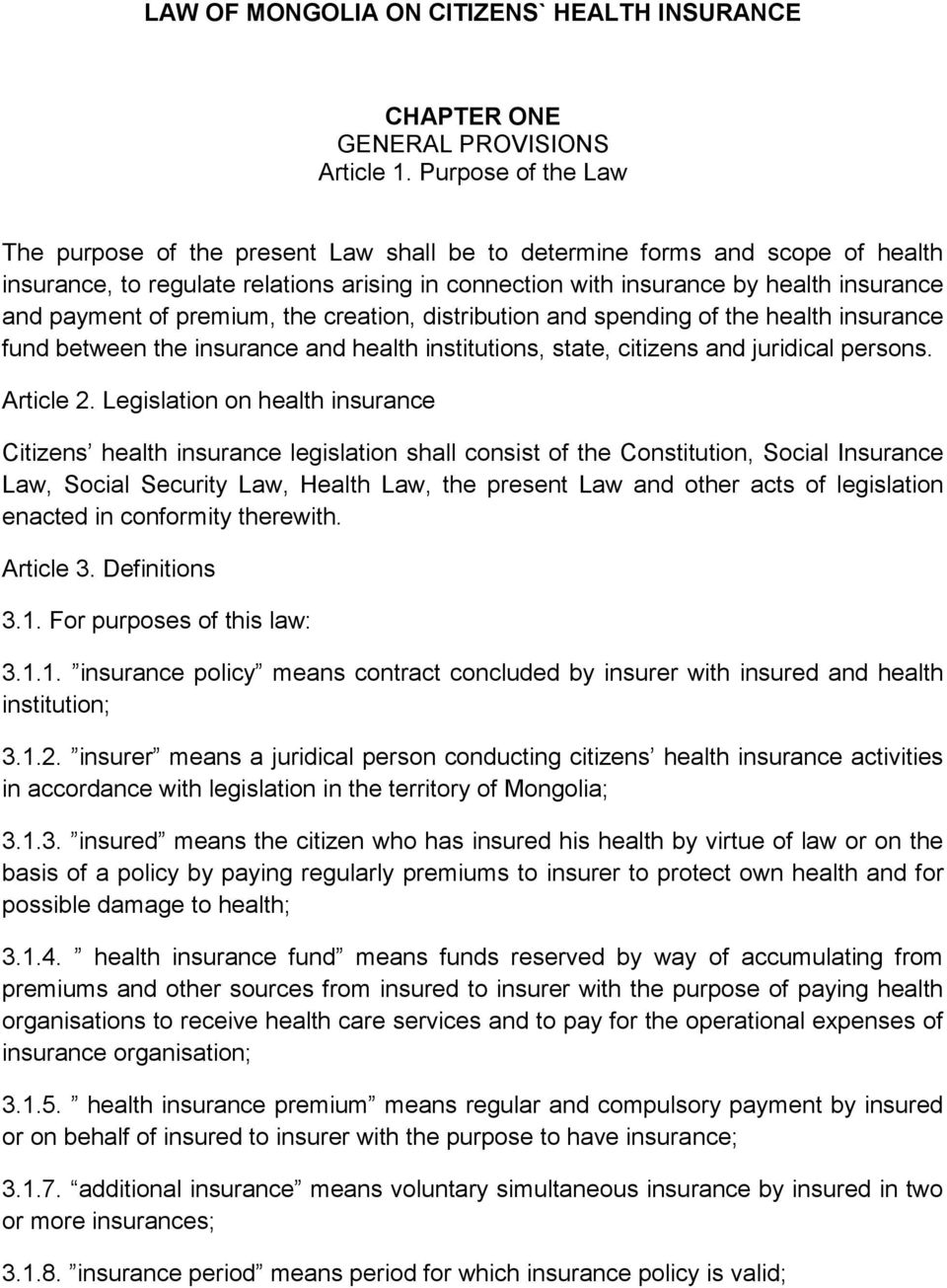 of premium, the creation, distribution and spending of the health insurance fund between the insurance and health institutions, state, citizens and juridical persons. Article 2.