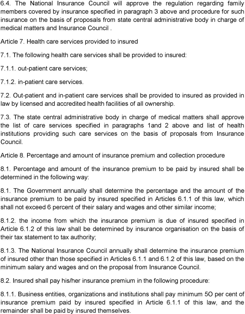 The following health care services shall be provided to insured: 7.1.1. out-patient care services; 7.1.2.