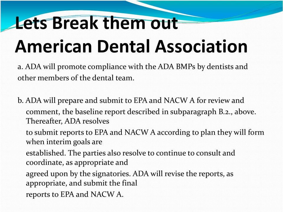 ADA will prepare and submit to EPA and NACW A for review and comment, the baseline report described in subparagraph B.2., above.