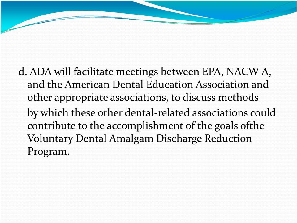by which these other dental related associations could contribute to the