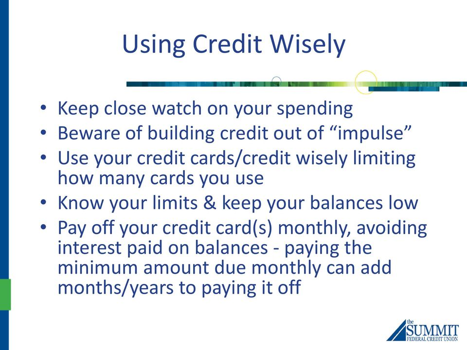 limits & keep your balances low Pay off your credit card(s) monthly, avoiding interest
