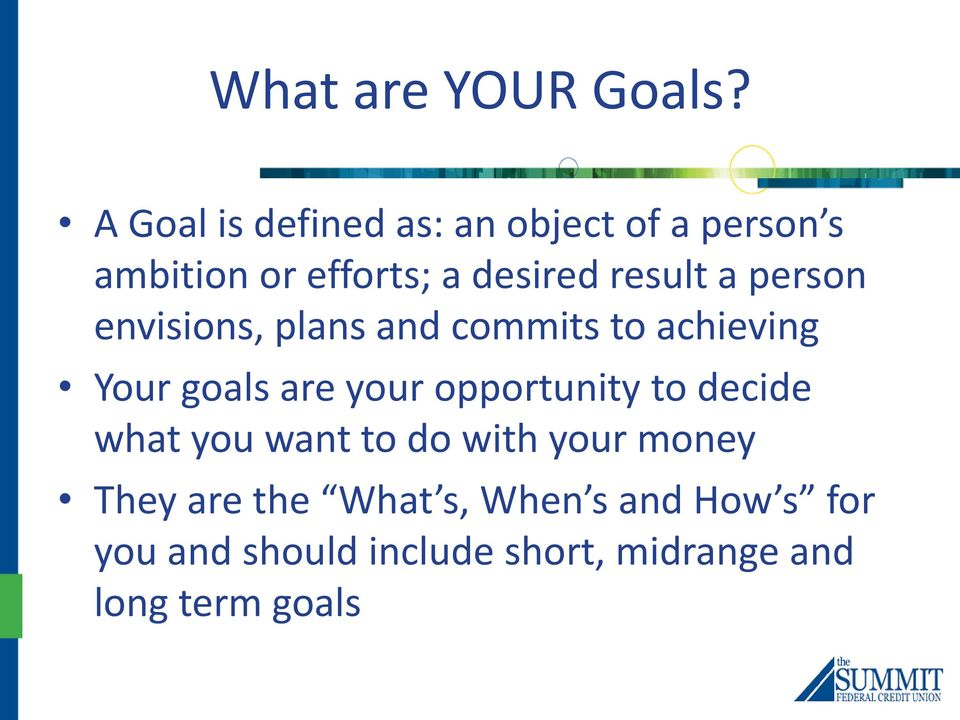 a person envisions, plans and commits to achieving Your goals are your opportunity