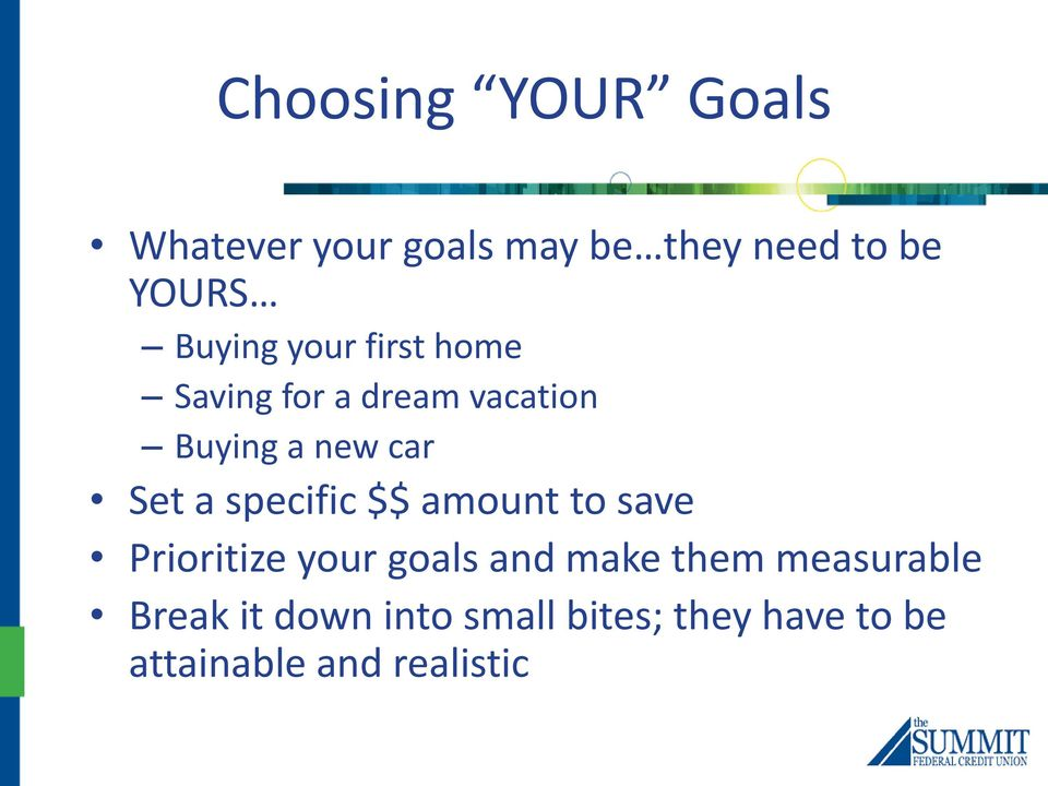 a specific $$ amount to save Prioritize your goals and make them