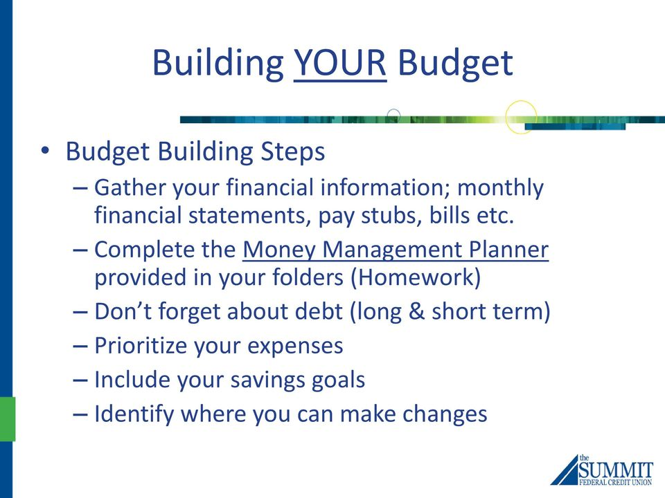Complete the Money Management Planner provided in your folders (Homework) Don t