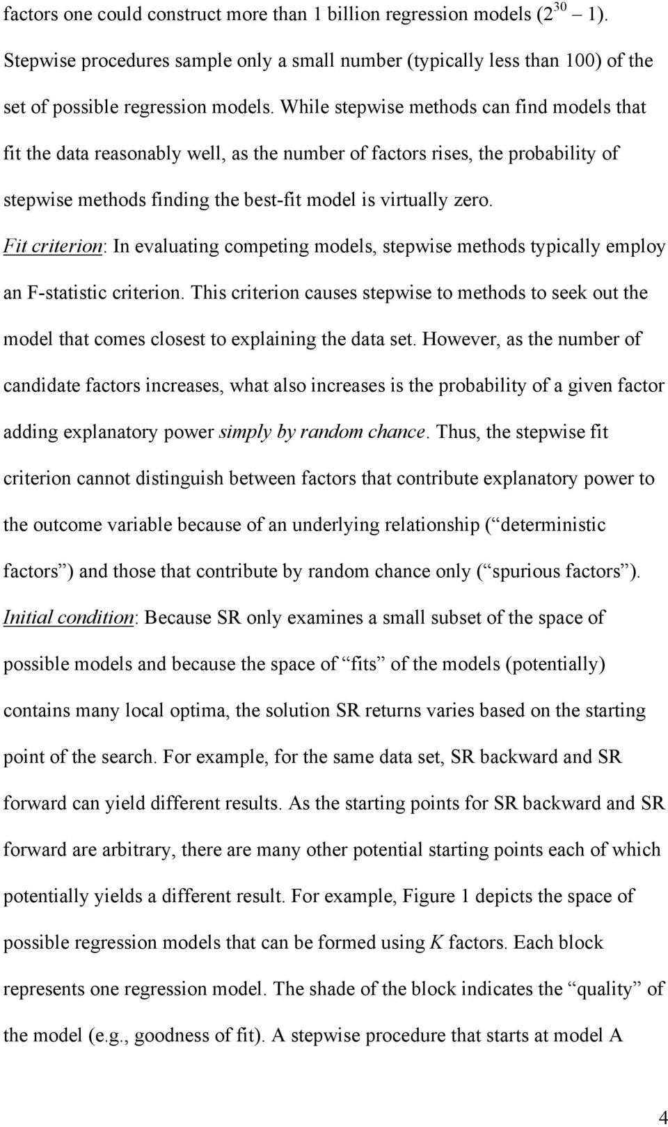 Ft crteron: In evaluatng competng models, stepwse methods typcally employ an F-statstc crteron. Ths crteron causes stepwse to methods to seek out the model that comes closest to explanng the data set.