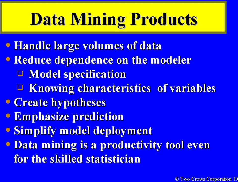 hypotheses Emphasize prediction Simplify model deployment Data mining is a