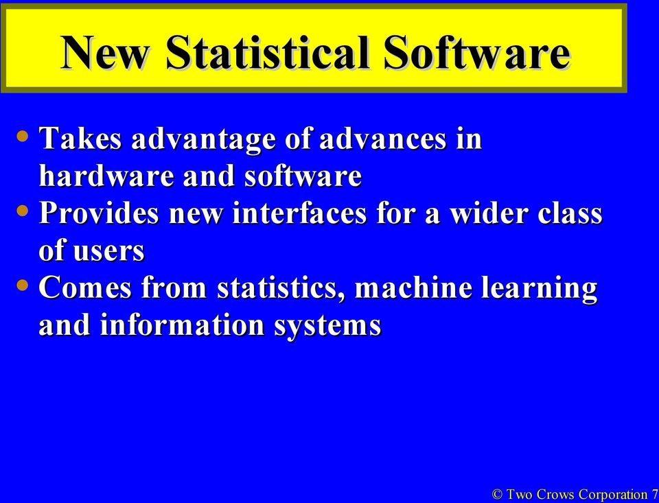 a wider class of users Comes from statistics, machine