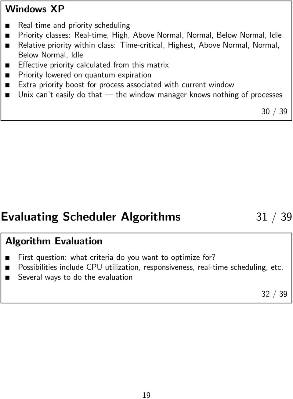 associated with current window Unix can t easily do that the window manager knows nothing of processes 30 / 39 Evaluating Scheduler Algorithms 31 / 39 Algorithm Evaluation