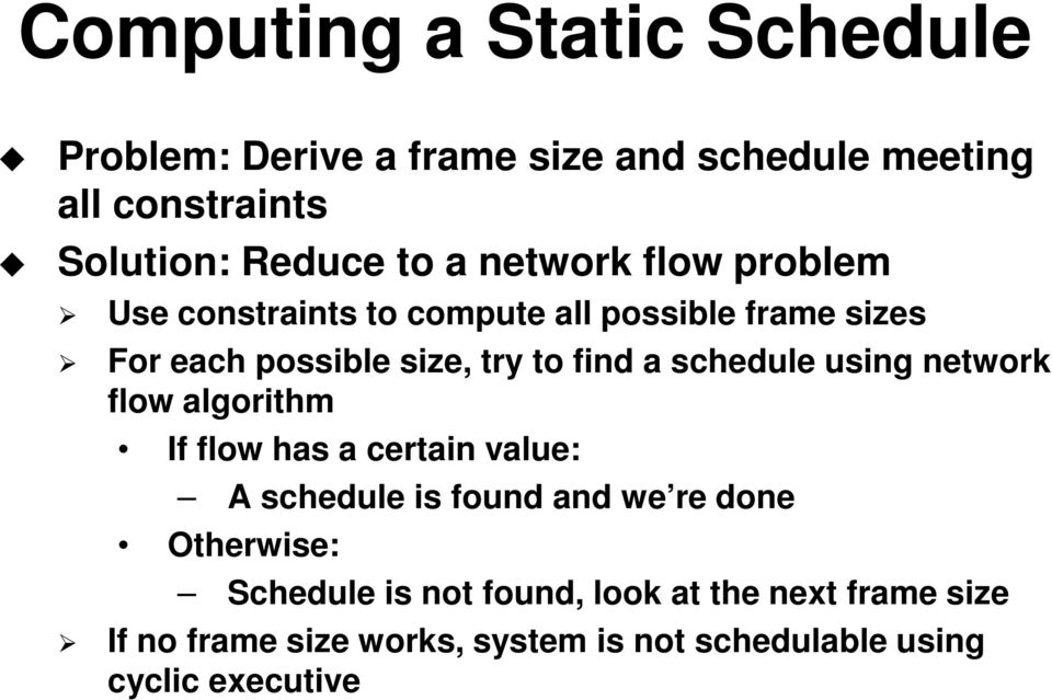 schedule using network flow algorithm If flow has a certain value: A schedule is found and we re done Otherwise: